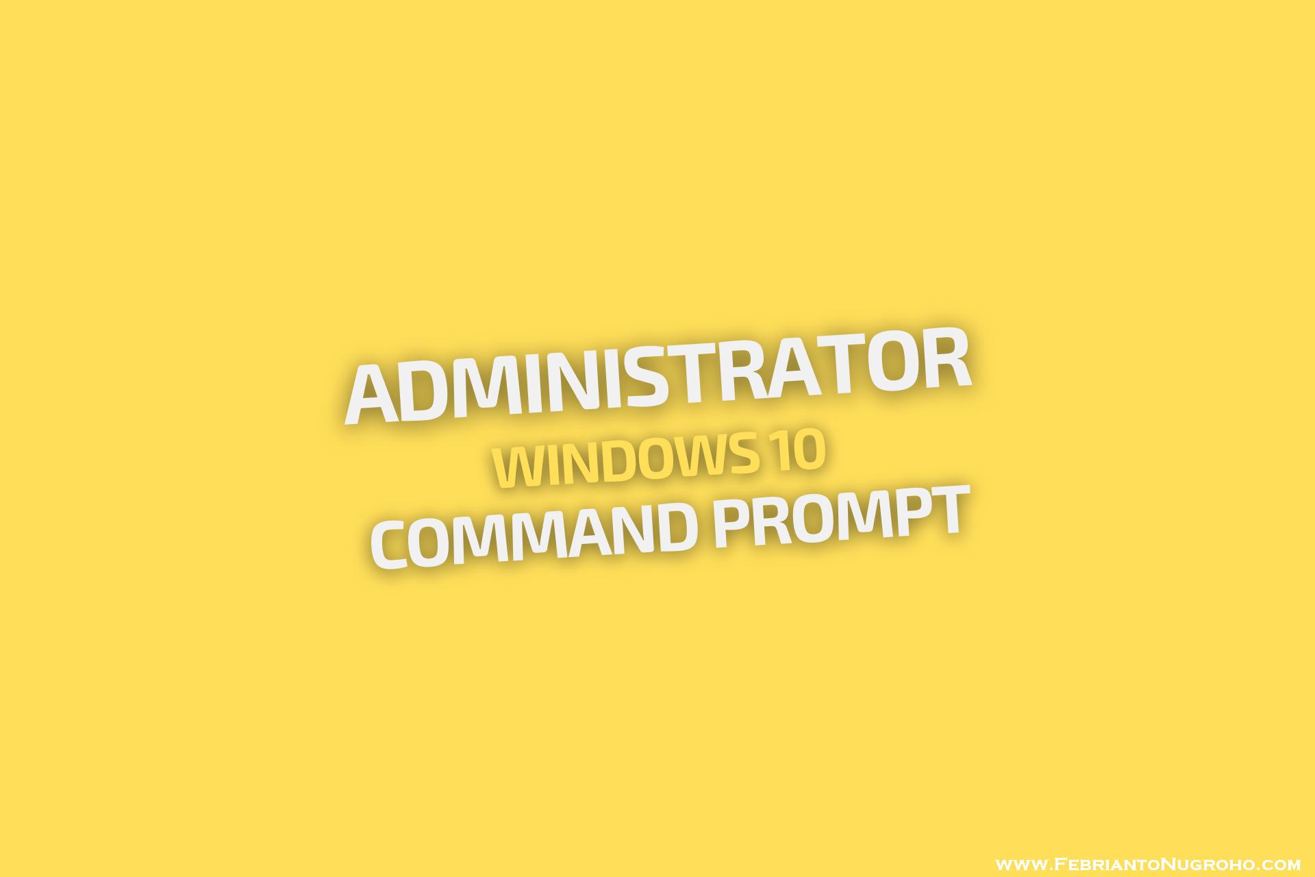 Mengaktifkan Administrator di Windows 10 via Command Prompt